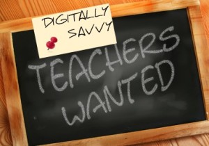 Sign - digitally savvy teachers wanted